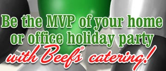 Be the MVP of your home or the office hoilday party with Beef's® catering!