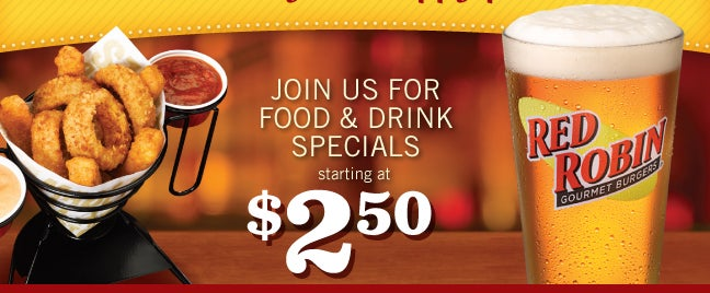 Join us For Food & Drink Specials starting at $2.50       Red Robin Gourmet Burgers®